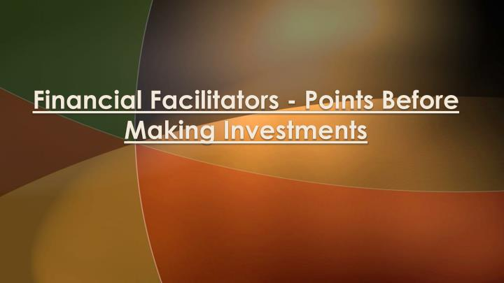 financial facilitators points before making investments n.