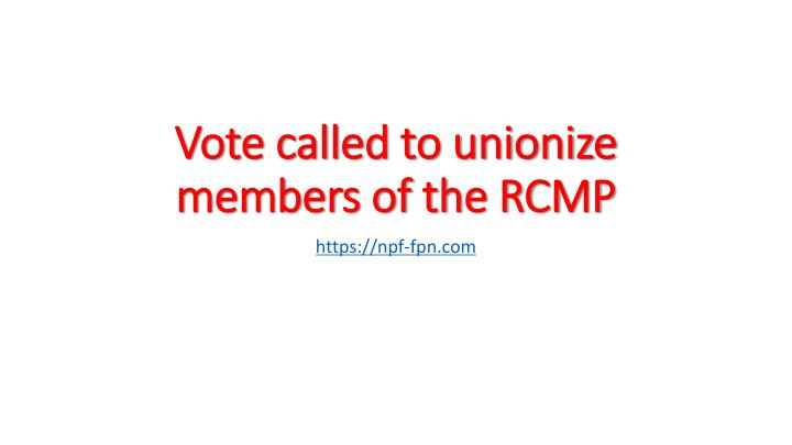 vote called to unionize members of the rcmp n.
