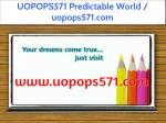 uopops571 predictable world uopops571 com