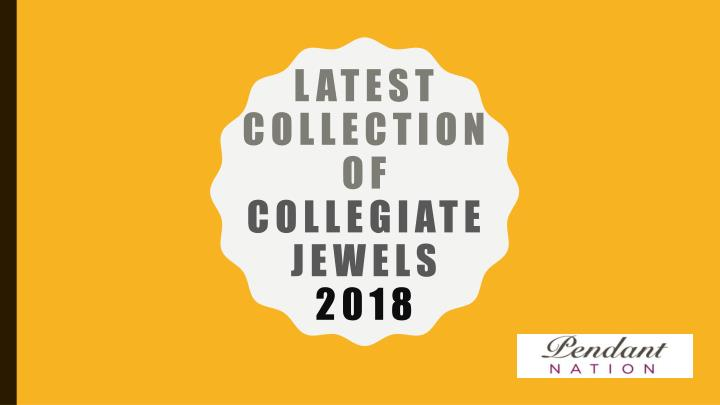 latest collection of collegiate jewels 2018 n.