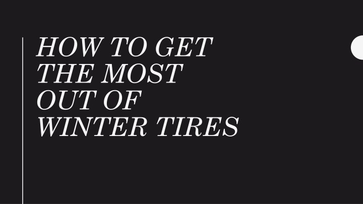 how to get the most out of winter tires n.