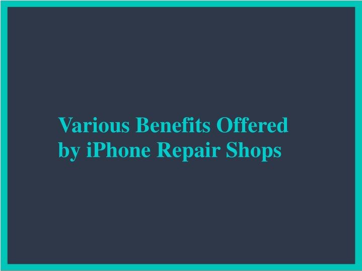 various benefits offered by iphone repair shops n.