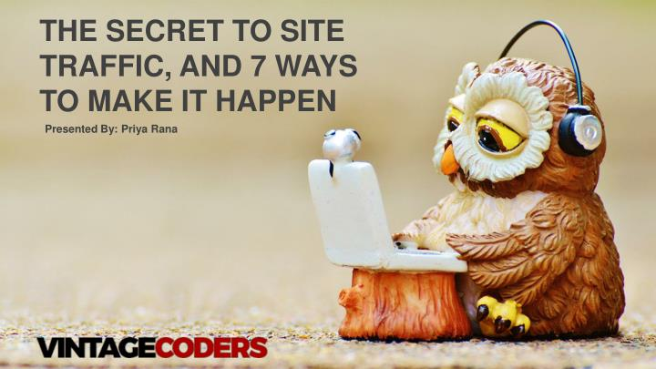 the secret to site traffic and 7 ways to make n.