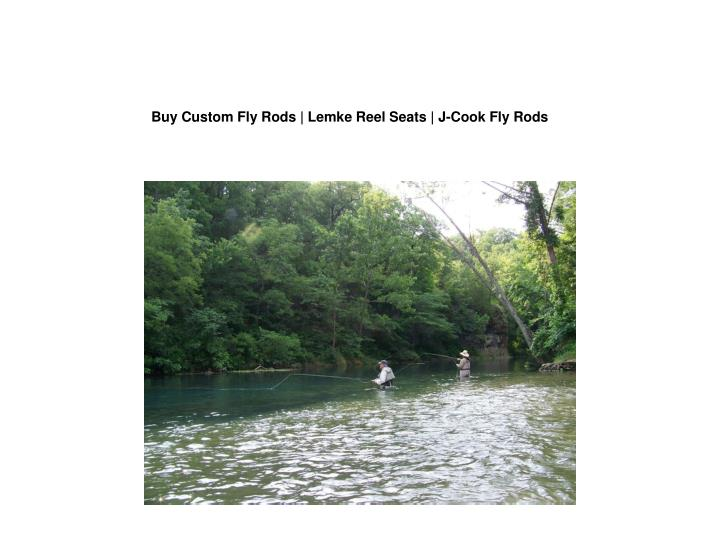 buy custom fly rods lemke reel seats j cook fly rods n.