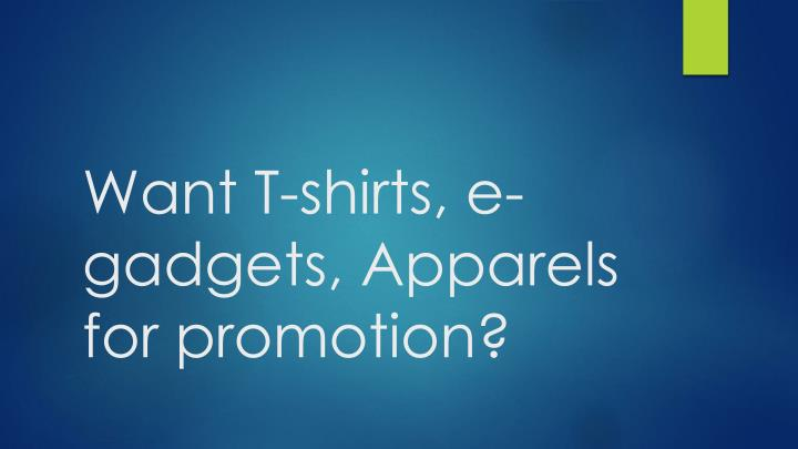 want t shirts e gadgets apparels for promotion n.
