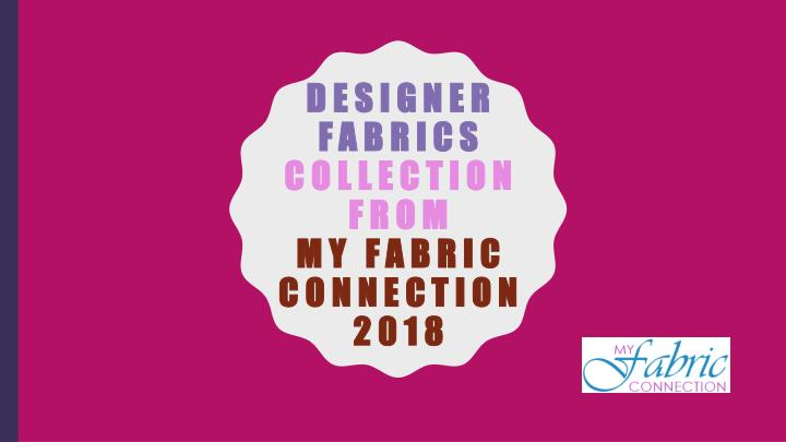 designer fabrics collection from my fabric connection 2018 n.