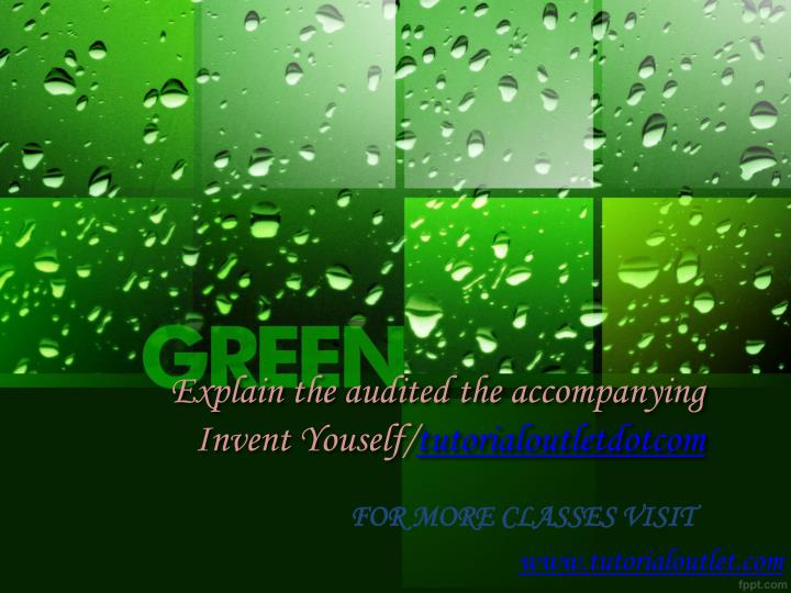 explain the audited the accompanying invent youself tutorialoutletdotcom n.
