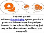 pay after you sell with our drop shipping system