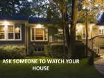 ask someone to watch your house