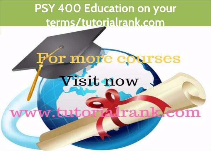 psy 400 education on your terms tutorialrank com n.