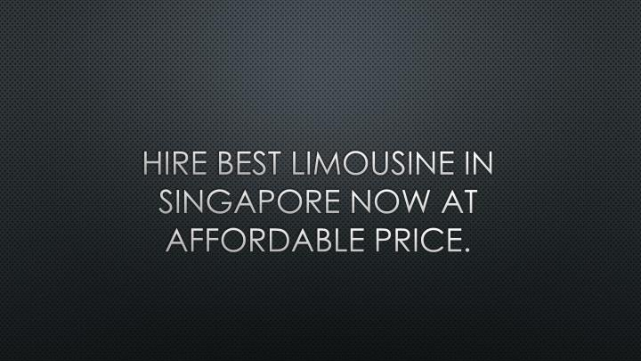 hire best limousine in singapore now at affordable price n.