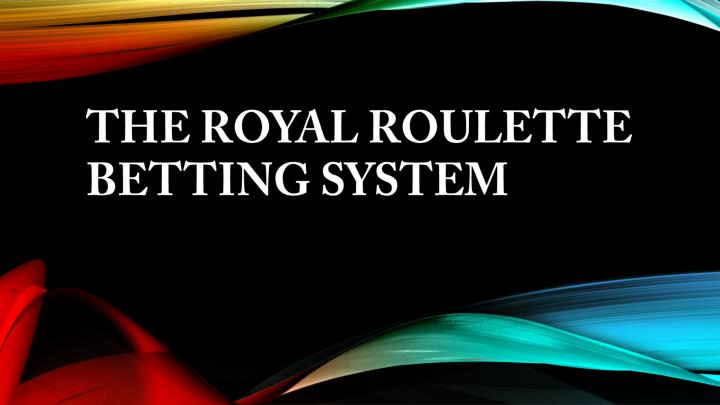the royal roulette betting system n.