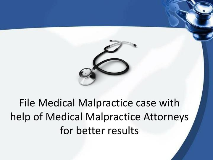 file medical malpractice case with help of medical malpractice attorneys for better results n.