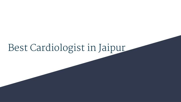 best cardiologist in jaipur n.