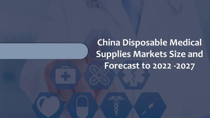 china disposable medical supplies markets size n.
