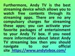 furthermore andy tv is the best streaming device