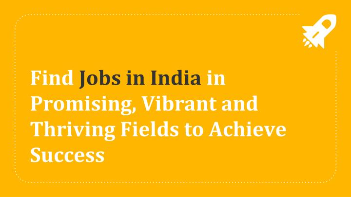 find jobs in india in promising vibrant and thriving fields to achieve success n.