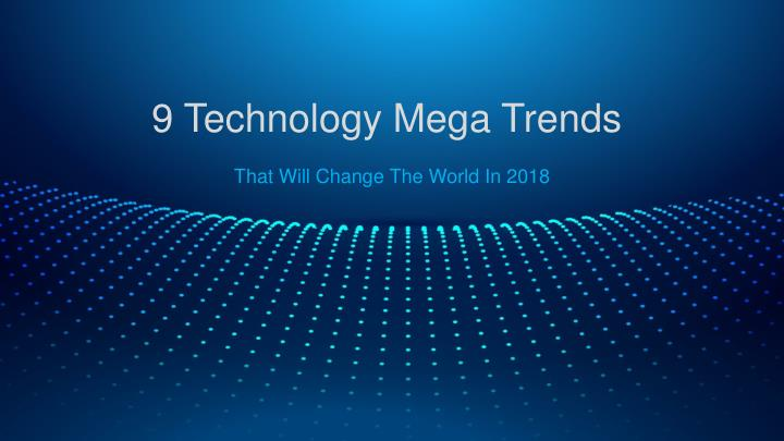 9 technology mega trends n.