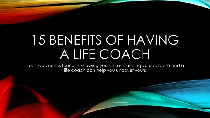 15 benefits of having a life coach true happiness n.
