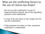 what are the conflicting factors to the use of latisse eye drops