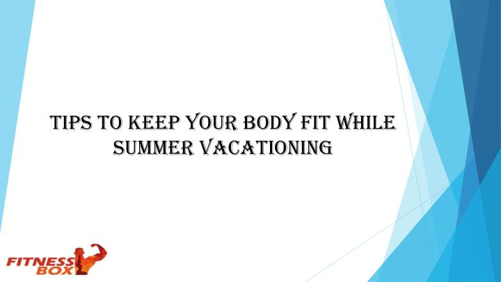 tips to keep your body fit while summer n.