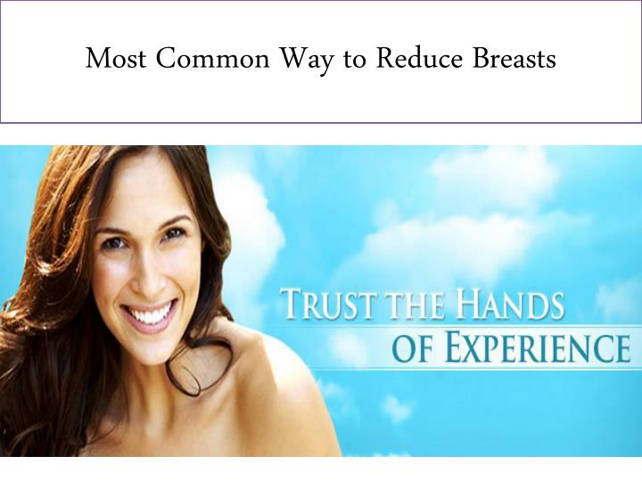 most common way to reduce breasts n.