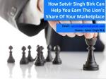 how satvir singh birk can help you earn the lion s share of your marketplace