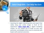 satvir singh birk can help you earn