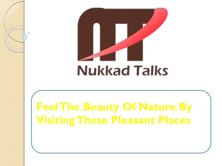 feel the beauty of nature by visiting these pleasant places n.