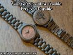 your gift should be trouble free and durable