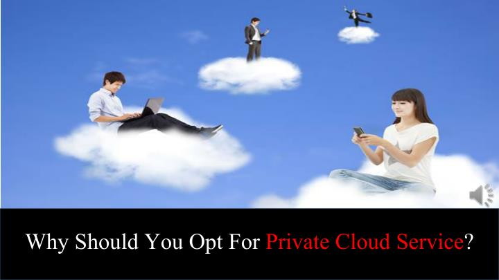 why should you opt for private cloud service n.