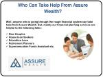 who can take help from assure wealth