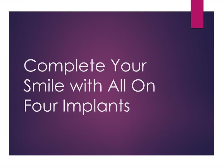complete your smile with all on four implants n.