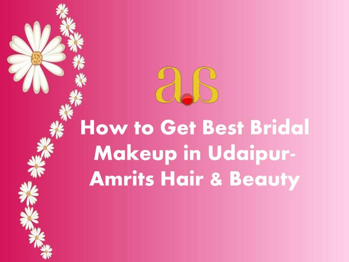 how to get best bridal makeup in udaipur amrits n.