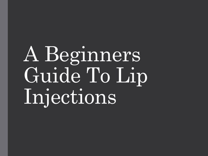 a beginners guide to lip injections n.