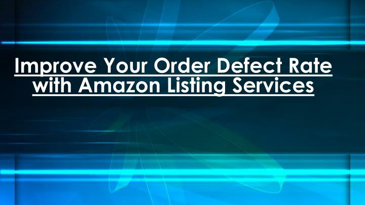 improve your order defect rate with amazon listing services n.