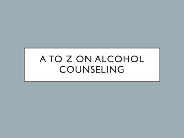 a to z on alcohol counseling n.