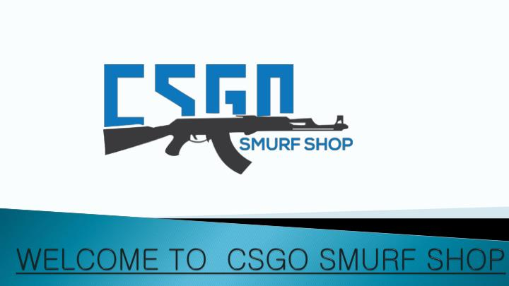 welcome to csgo smurf shop n.
