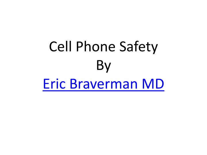 cell phone safety by eric braverman md n.