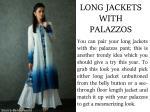 long jackets with palazzos