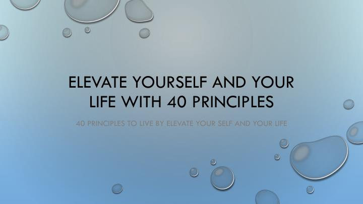 elevate yourself and your life with 40 principles n.