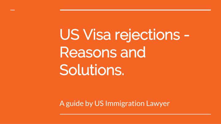 us visa rejections reasons and solutions n.