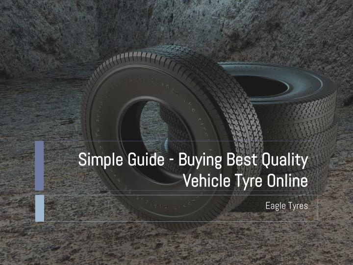 simple guide buying best quality vehicle tyre online n.