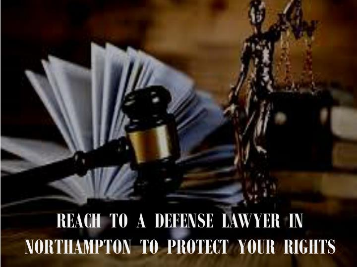 reach to a defense lawyer in northampton to protect your rights n.