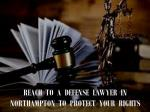 reach to a defense lawyer in northampton to protect your rights
