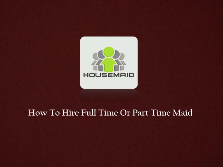 how to hire full time or part time maid n.
