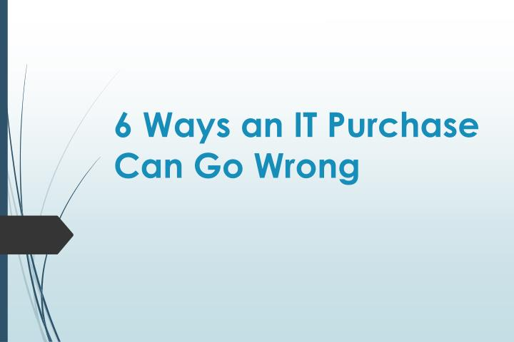 6 ways an it purchase can go wrong n.