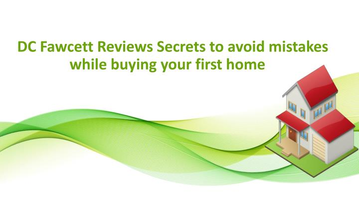 dc fawcett reviews secrets to avoid mistakes while buying your first home n.
