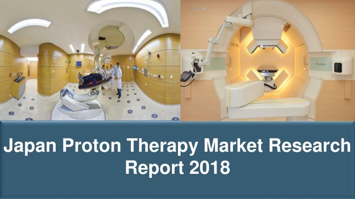 japan proton therapy market research report 2018 n.