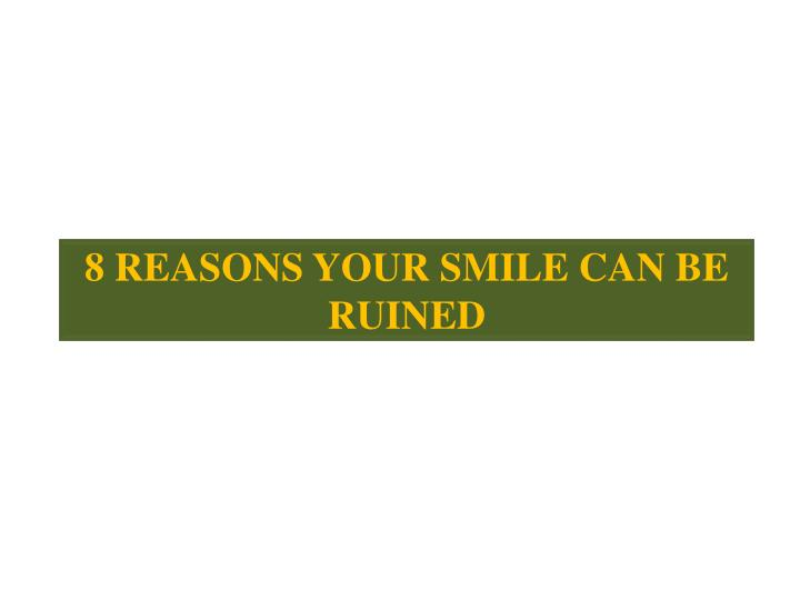 8 reasons your smile can be ruined n.